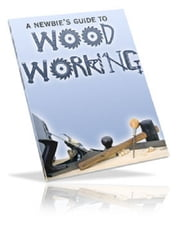 A Newbie's Guide to Woodworking ebook by Anonymous