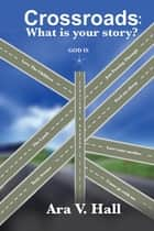 Crossroads: - What Is Your Story? ebook by Ara Hall