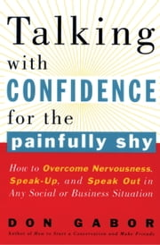 Talking with Confidence for the Painfully Shy - How to Overcome Nervousness, Speak-Up, and Speak Out in Any Social or Business S ituation ebook by Don Gabor