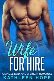 Wife for Hire - A Single Dad and a Virgin Romance ebook by Kathleen Hope