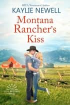 Montana Rancher's Kiss ebook by Kaylie Newell