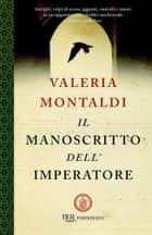 Il manoscritto dell'imperatore ebook by Valeria Montaldi