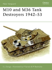 M10 and M36 Tank Destroyers 1942-53 ebook by Steven Zaloga,Peter Sarson