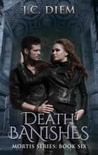 Death Banishes - Mortis Vampire Series, #6 ebook by J.C. Diem