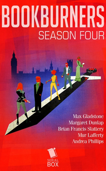 Bookburners: The Complete Season 4 ebook by Max Gladstone,Margaret Dunlap,Brian Francis Slattery,Mur Lafferty,Andrea Phillips