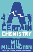 A Certain Chemistry ebook by Mil Millington