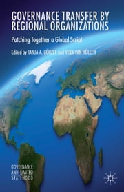 Governance Transfer by Regional Organizations - Patching Together a Global Script ebook by Tanja A. Börzel
