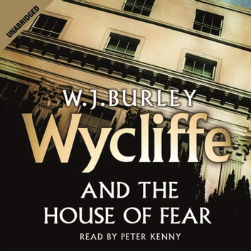Wycliffe and the House of Fear audiobook by W.J. Burley