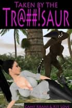 Taken by the Tr@##!saur (Dinosaur Erotica) ebook by Kit Love