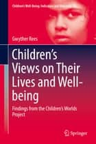 Children's Views on Their Lives and Well-being - Findings from the Children's Worlds Project ebook by Gwyther Rees