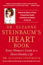 Dr. Suzanne Steinbaum's Heart Book - Every Woman's Guide to a Heart-Healthy Life ebook by Dr. Suzanne Steinbaum