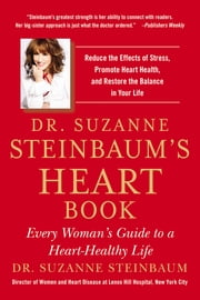 Dr. Suzanne Steinbaum's Heart Book - Every Woman's Guide to a Heart-Healthy Life ebook by Suzanne Steinbaum
