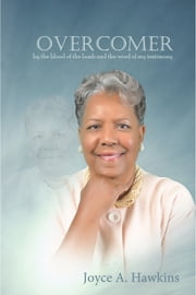 Overcomer - by the blood of the lamb and the word of my testimony ebook by Joyce A. Hawkins