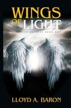 Wings of Light - Prophecy of Ages ebook by Lloyd A. Baron