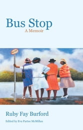 Bus Stop - A Memoir ebook by Ruby Fay Burford