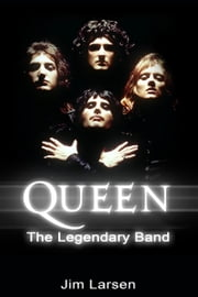 Queen: The Legendary Band ebook by Jim Larsen