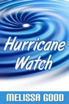 Hurricane Watch ebook by Melissa Good