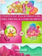 Candy Crush Jelly Saga Unofficial Walkthroughs, Tips, Tricks, & Game Secrets ebook by The Yuw