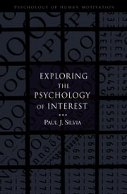 Exploring the Psychology of Interest ebook by Paul J. Silvia