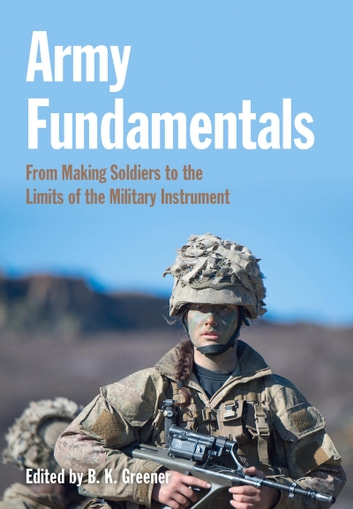 Army Fundamentals - From making soldiers to the limits of the military instrument ebook by