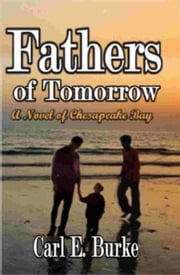 Fathers of Tomorrow - A Novel of Chesapeake Bay ebook by Carl E. Burke