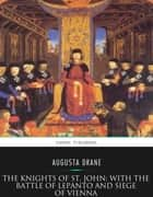 The Knights of St.John: with the Battle of Lepanto and Siege of Vienna ebook by Augusta Drane