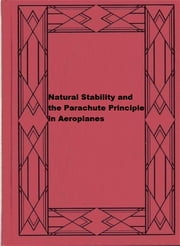 Natural Stability and the Parachute Principle in Aeroplanes ebook by W. LeMaitre