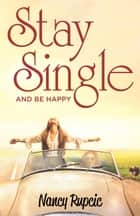 Stay Single - and Be Happy ebook by Nancy Rupcic