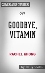 Goodbye, Vitamin: by Rachel Khong | Conversation Starters ebook by dailyBooks