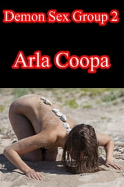 Demon Sex Group 2 ebook by Arla Coopa