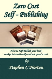 Zero Cost Self Publishing ebook by Stephen C Norton