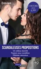 Scandaleuses propositions - Un odieux marché - Passion sous condition - Dilemme amoureux ebook by Jacqueline Baird, Leigh Michaels, Lindsay Armstrong