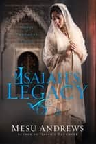 Isaiah's Legacy - A Novel of Prophets and Kings ebook by Mesu Andrews