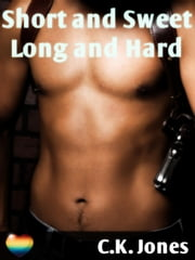 Short and Sweet, Long and Hard: A Gay Erotic Anthology ebook by C.K. Jones