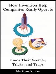 How Invention Help Companies Really Operate ebook by Matthew Yubas