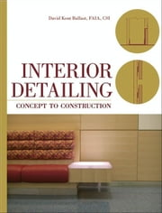 Interior Detailing - Concept to Construction ebook by David Kent Ballast FAIA, CSI