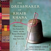 The Dressmaker of Khair Khana - Five Sisters, One Remarkable Family, and the Woman Who Risked Everything to Keep Them Safe audiobook by Gayle Tzemach Lemmon