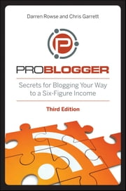 ProBlogger - Secrets for Blogging Your Way to a Six-Figure Income ebook by Darren Rowse,Chris Garrett