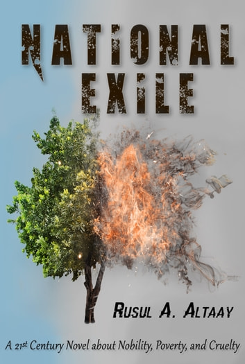 National Exile: A 21st Century Novel about Nobility, Poverty, and Cruelty ebook by Rusul A. Altaay