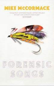 Forensic Songs ebook by Mike McCormack