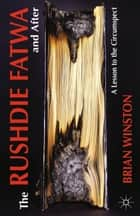 The Rushdie Fatwa and After ebook by B. Winston