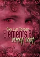 Elements 2 - Demoria Borga ebook by Sky Lyn Torden