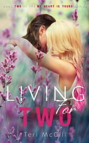 Living For Two - MY HEART IS YOURS, #2 ebook by Teri McGill
