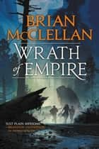 Wrath of Empire ebook by Brian McClellan