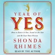Year of Yes - How to Dance It Out, Stand In the Sun and Be Your Own Person audiobook by Shonda Rhimes