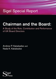 Chairman and the Board: A Study of the Role, Contribution and Performance of UK Board Directors ebook by Kakabadse, Andrew P.