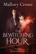 The Bewitching Hour - Bewitching Hour Series, #1 ebook by Mallory Crowe