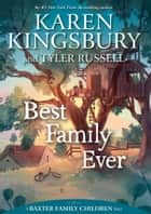 Best Family Ever ebook by Karen Kingsbury, Tyler Russell