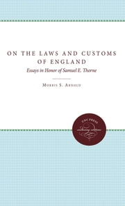 On the Laws and Customs of England - Essays in Honor of Samuel E. Thorne ebook by Sally A. Scully, Thomas A. Green, Morris S. Arnold,...
