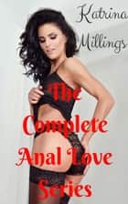 The Complete Anal Love Series ebook by Katrina Millings
